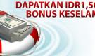 Bonus Keselamatan – Dapatkan IDR1,500,000 Bonus keselamatan